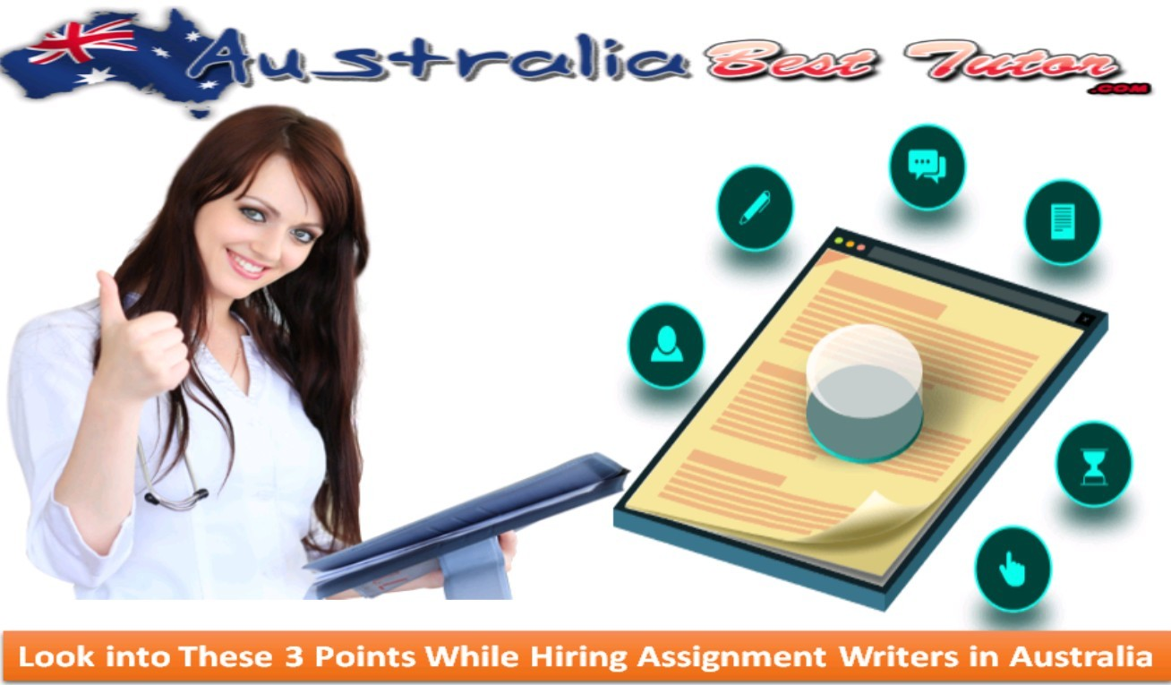 Look into These 3 Points While Hiring Assignment Writers in Australia